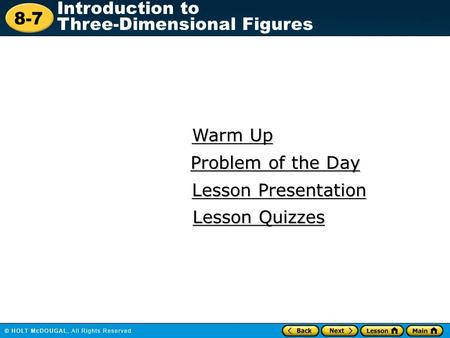 8-7 Introduction to Three-Dimensional Figures Warm Up Warm Up Lesson Presentation Lesson Presentation Problem of the Day Problem of the Day Lesson Quizzes.