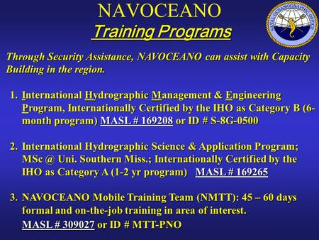 Through Security Assistance, NAVOCEANO can assist with Capacity Building in the region. 1.International Hydrographic Management & Engineering Program,