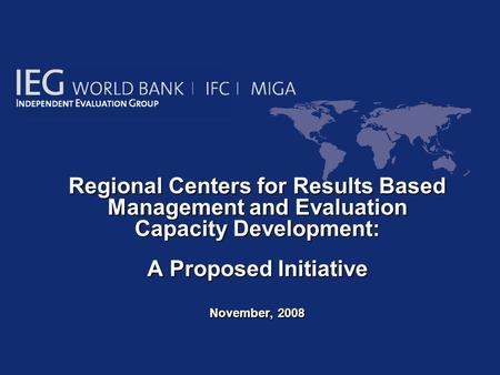 Regional Centers for Results Based Management and Evaluation Capacity Development: Regional Centers for Results Based Management and Evaluation Capacity.