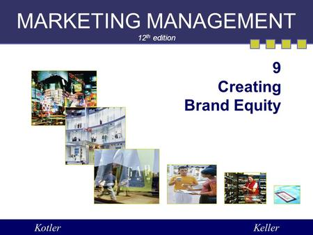 MARKETING MANAGEMENT 12 th edition 9 Creating Brand Equity KotlerKeller.