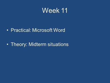 Week 11 Practical: Microsoft Word Theory: Midterm situations.