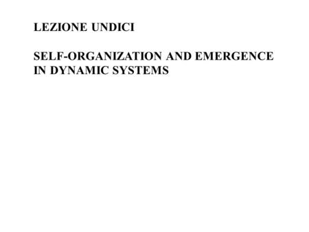 LEZIONE UNDICI SELF-ORGANIZATION AND EMERGENCE IN DYNAMIC SYSTEMS.