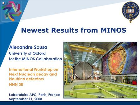 Newest Results from MINOS Alexandre Sousa University of Oxford for the MINOS Collaboration International Workshop on Next Nucleon decay and Neutrino detectors.