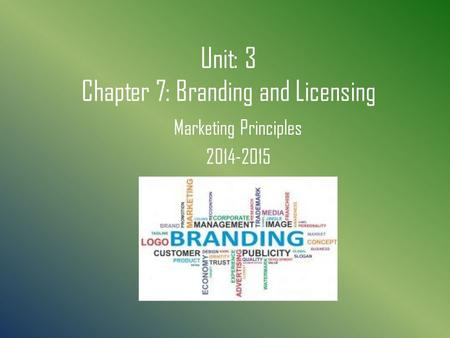 Unit: 3 Chapter 7: Branding and Licensing