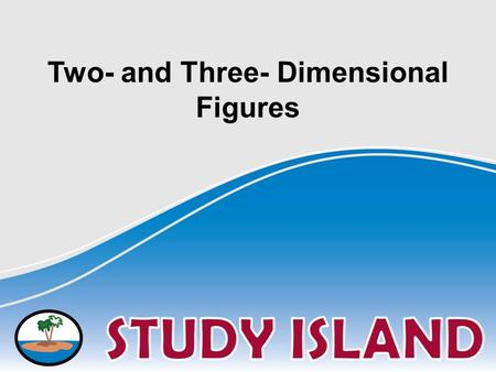 Two- and Three- Dimensional Figures. Characteristics: three dimensions (length, width, & height) Examples: Two-Dimensional Shapes Three-Dimensional Solids.