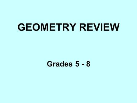 GEOMETRY REVIEW Grades 5 - 8. Point– a location in space. Line-- a straight path that goes on forever in both directions. Line segment– a straight path.