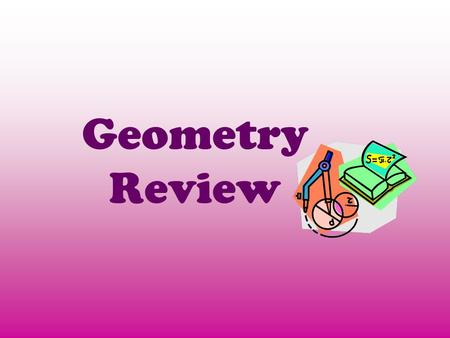 Geometry Review. What is a six sided polygon called?