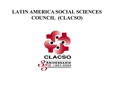 LATIN AMERICA SOCIAL SCIENCES COUNCIL (CLACSO).  130 research and training institutions in  19 countries of Latin America and the Caribbean  5.000.