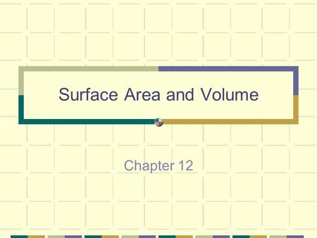 Surface Area and Volume Chapter 12. Exploring Solids 12.1 California State Standards 8, 9: Solve problems involving the surface area and lateral area.