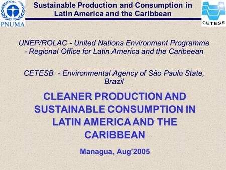 Sustainable Production and Consumption in Latin America and the Caribbean UNEP/ROLAC - United Nations Environment Programme - Regional Office for Latin.