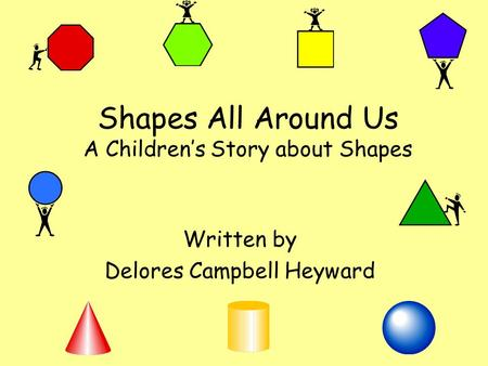 Shapes All Around Us A Children's Story about Shapes Written by Delores Campbell Heyward.