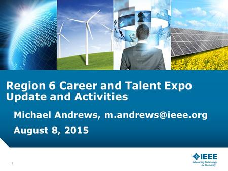 12-CRS-0106 REVISED 8 FEB 2013 Region 6 Career and Talent Expo Update and Activities Michael Andrews, August 8, 2015 1.