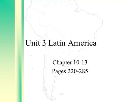 Unit 3 Latin America Chapter 10-13 Pages 220-285.