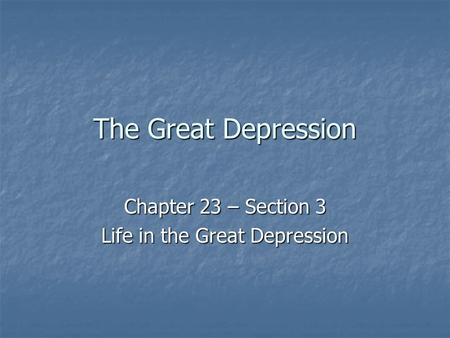 The Great Depression Chapter 23 – Section 3 Life in the Great Depression.