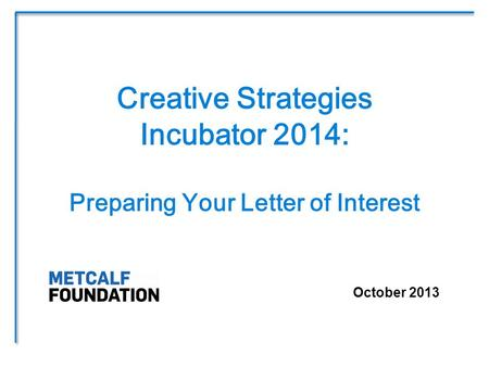 October 2013 Creative Strategies Incubator 2014: Preparing Your Letter of Interest.