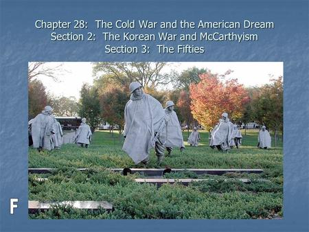 Chapter 28: The Cold War and the American Dream Section 2: The Korean War and McCarthyism Section 3: The Fifties F.