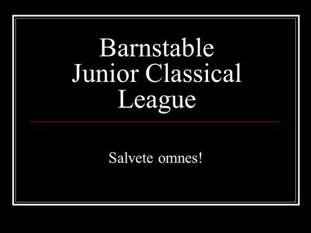Barnstable Junior Classical League Salvete omnes!.