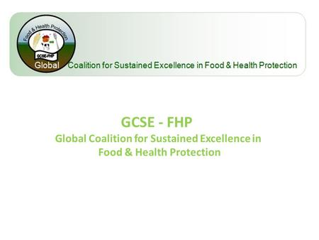 GCSE - FHP Global Coalition for Sustained Excellence in Food & Health Protection.