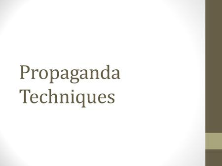 Propaganda Techniques. Propaganda A technique of persuasion aimed at influencing public opinion to create a particular popular belief.