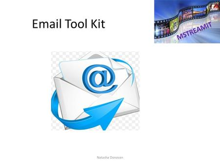 Email Tool Kit Natasha Donovan. BASIC RULES: Company Policy (AUP) Prioritise your mail – read messages with high importance first then either save the.