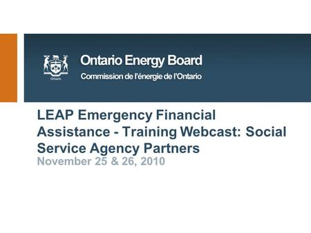 LEAP Emergency Financial Assistance - Training Webcast: Social Service Agency Partners November 25 & 26, 2010.