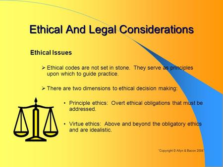 Ethical And Legal Considerations Ethical Issues  Ethical codes are not set in stone. They serve as principles upon which to guide practice.  There are.