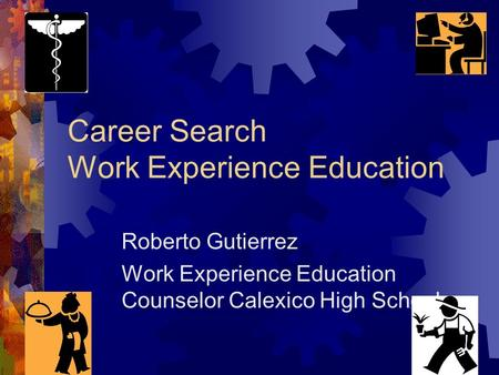 Career Search Work Experience Education Roberto Gutierrez Work Experience Education Counselor Calexico High School.