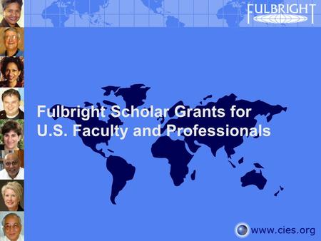 Fulbright Scholar Grants for U.S. Faculty and Professionals.
