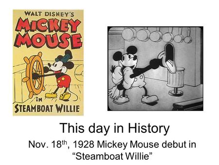 "This day in History Nov. 18 th, 1928 Mickey Mouse debut in ""Steamboat Willie"""