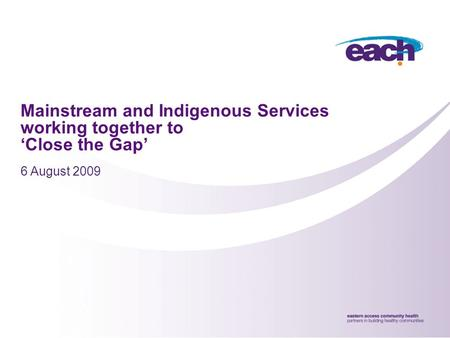 Mainstream and Indigenous Services working together to 'Close the Gap' 6 August 2009.
