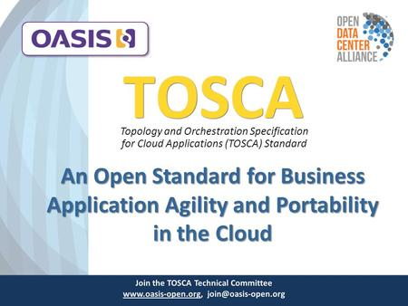 An Open Standard for Business Application Agility and Portability in the Cloud TOSCA Topology and Orchestration Specification for Cloud Applications (TOSCA)