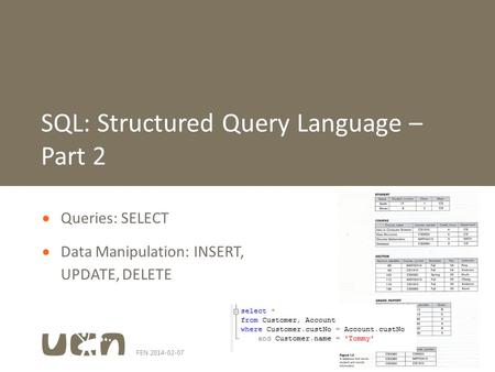 FEN 2014-02-071  Queries: SELECT  Data Manipulation: INSERT, UPDATE, DELETE SQL: Structured Query Language – Part 2.