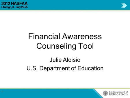 Financial Awareness Counseling Tool Julie Aloisio U.S. Department of Education 1.