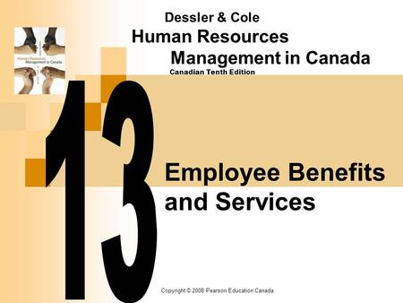 Copyright © 2008 Pearson Education Canada Employee Benefits and Services Dessler & Cole Human Resources Management in Canada Canadian Tenth Edition.