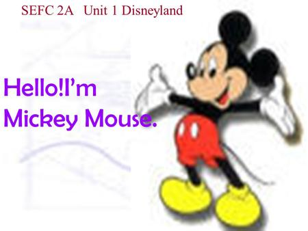 Hello!I'm Mickey Mouse. SEFC 2A Unit 1 Disneyland.