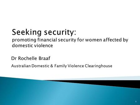 Dr Rochelle Braaf Australian Domestic & Family Violence Clearinghouse 1.