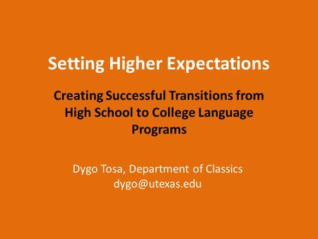Setting Higher Expectations Creating Successful Transitions from High School to College Language Programs Dygo Tosa, Department of Classics