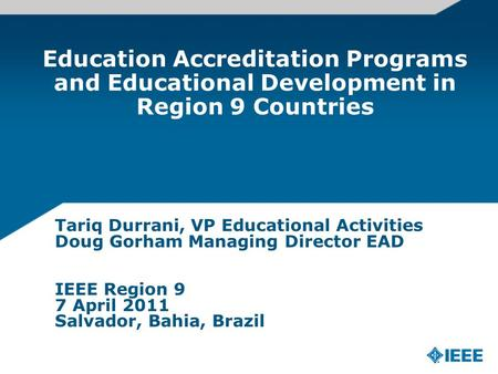 Education Accreditation Programs and Educational Development in Region 9 Countries Tariq Durrani, VP Educational Activities Doug Gorham Managing Director.