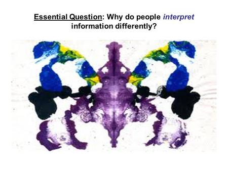 Essential Question: Why do people interpret information differently?