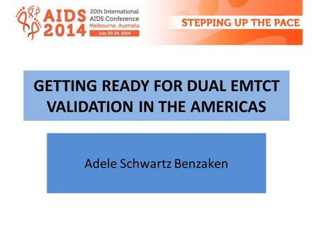 GETTING READY FOR DUAL EMTCT VALIDATION IN THE AMERICAS Adele Schwartz Benzaken.