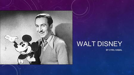 WALT DISNEY BY CYRIL HABAL. WHEN WAS THE ARTIST BORN? December 5, 1901.