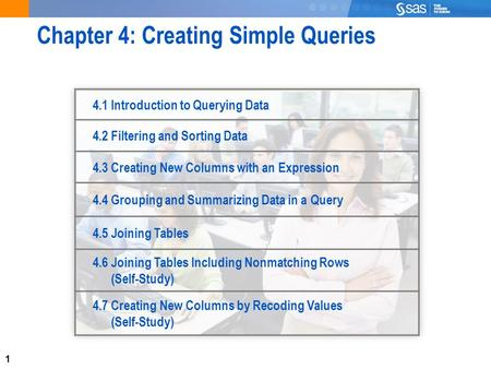 1 Chapter 4: Creating Simple Queries 4.1 Introduction to Querying Data 4.2 Filtering and Sorting Data 4.3 Creating New Columns with an Expression 4.4 Grouping.