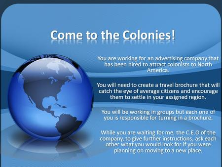 You are working for an advertising company that has been hired to attract colonists to North America. You will need to create a travel brochure that will.