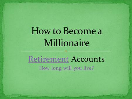 RetirementRetirement Accounts How long will you live?