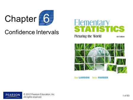 6 Chapter Confidence Intervals © 2012 Pearson Education, Inc.