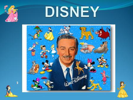 WALT DISNEY American animator, film director, actor, and producer, founder of the company «Walt Disney Productions».