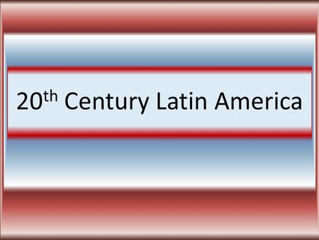 20 th Century Latin America. DEMOCRACYDEMOCRACY Free Elections >1 political party Universal suffrage (all adults) Citizen Participation High levels of.