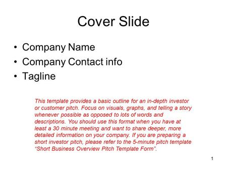 1 Cover Slide Company Name Company Contact info Tagline This template provides a basic outline for an in-depth investor or customer pitch. Focus on visuals,