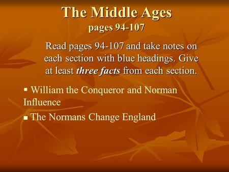 The Middle Ages pages 94-107 Read pages 94-107 and take notes on each section with blue headings. Give at least three facts from each section.  William.