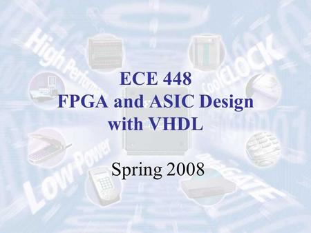 ECE 448 FPGA and ASIC Design with VHDL Spring 2008.